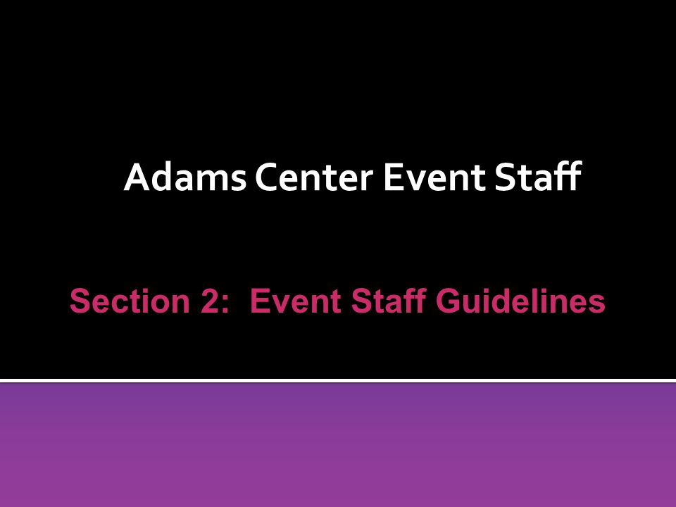 Adams Center Event Staff Section 2: Event Staff Guidelines