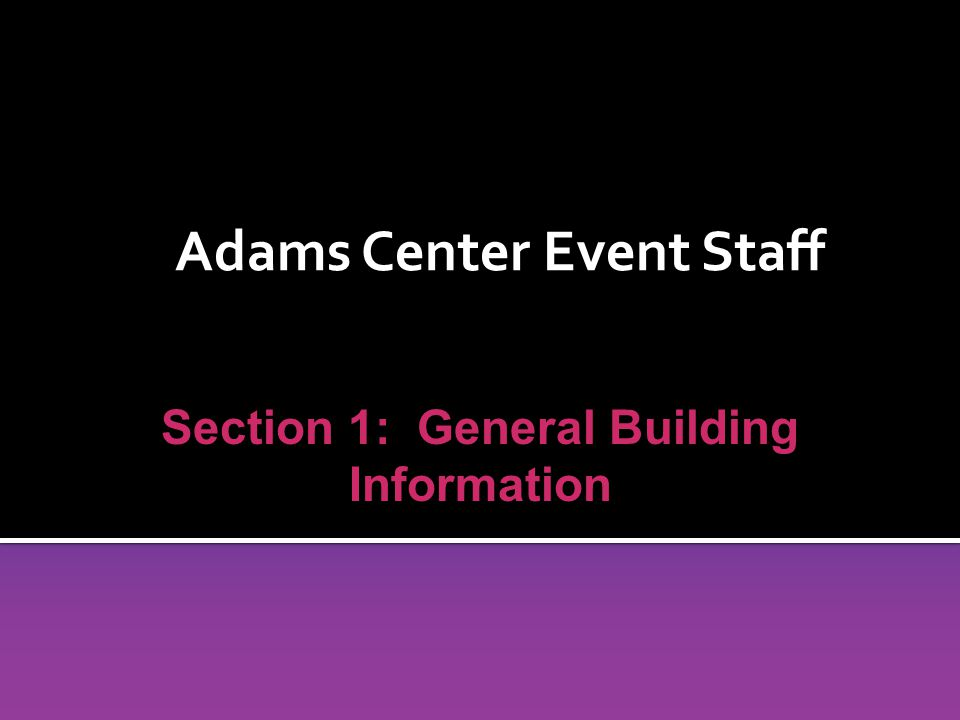 Adams Center Event Staff Section 1: General Building Information