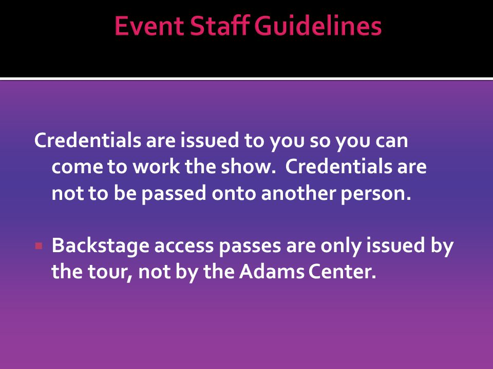 Credentials are issued to you so you can come to work the show.