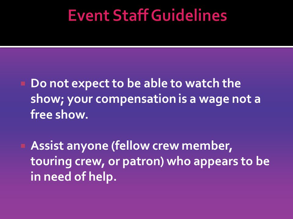 Do not expect to be able to watch the show; your compensation is a wage not a free show.