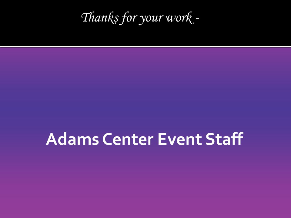 Adams Center Event Staff Thanks for your work -