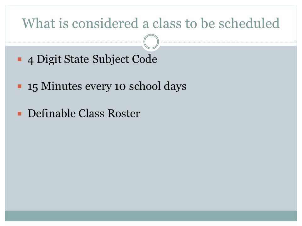 What is considered a class to be scheduled 4 Digit State Subject Code 15 Minutes every 10 school days Definable Class Roster