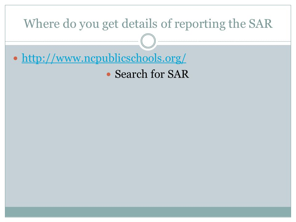 Where do you get details of reporting the SAR http://www.ncpublicschools.org/ Search for SAR