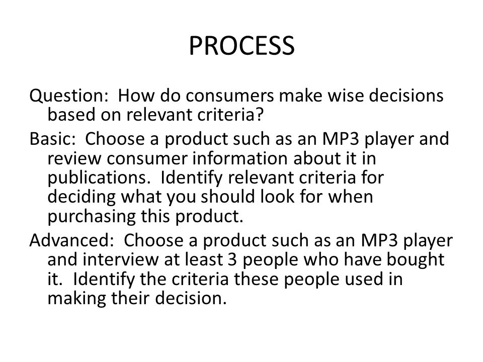 PROCESS Question: How do consumers make wise decisions based on relevant criteria.