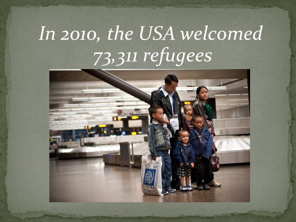 In 2010, the USA welcomed 73,311 refugees