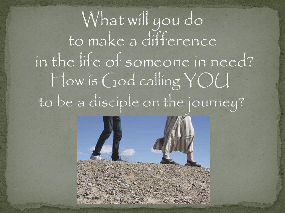 How is God calling YOU to be a disciple on the journey.