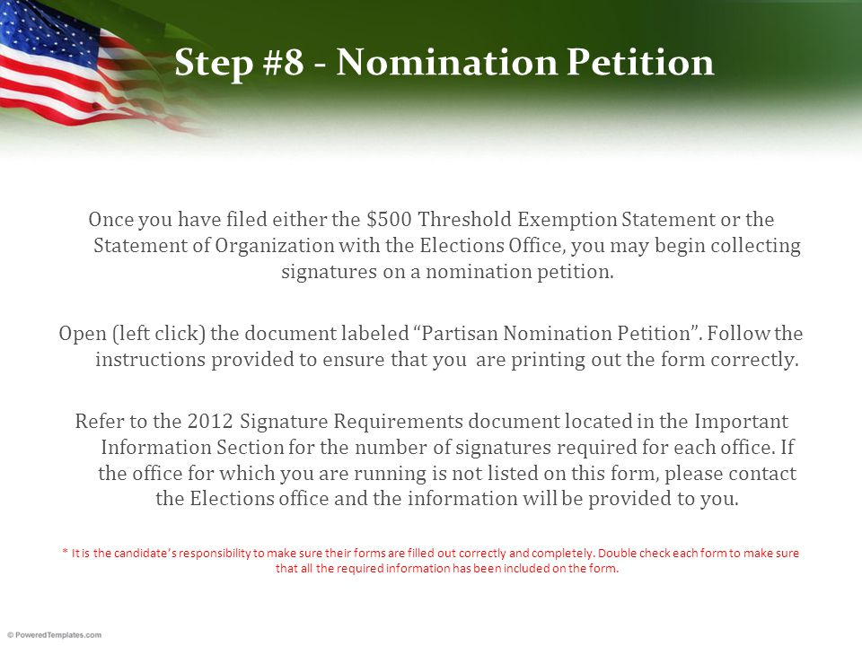 Step #8 - Nomination Petition Once you have filed either the $500 Threshold Exemption Statement or the Statement of Organization with the Elections Office, you may begin collecting signatures on a nomination petition.
