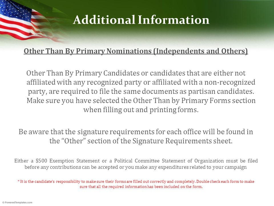 Additional Information Other Than By Primary Nominations (Independents and Others) Other Than By Primary Candidates or candidates that are either not affiliated with any recognized party or affiliated with a non-recognized party, are required to file the same documents as partisan candidates.