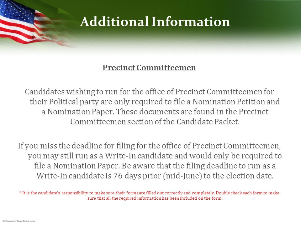 Additional Information Precinct Committeemen Candidates wishing to run for the office of Precinct Committeemen for their Political party are only required to file a Nomination Petition and a Nomination Paper.