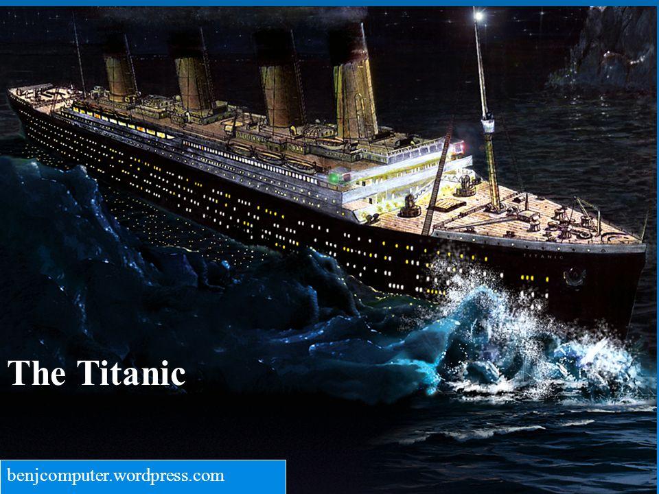 The Titanic benjcomputer.wordpress.com