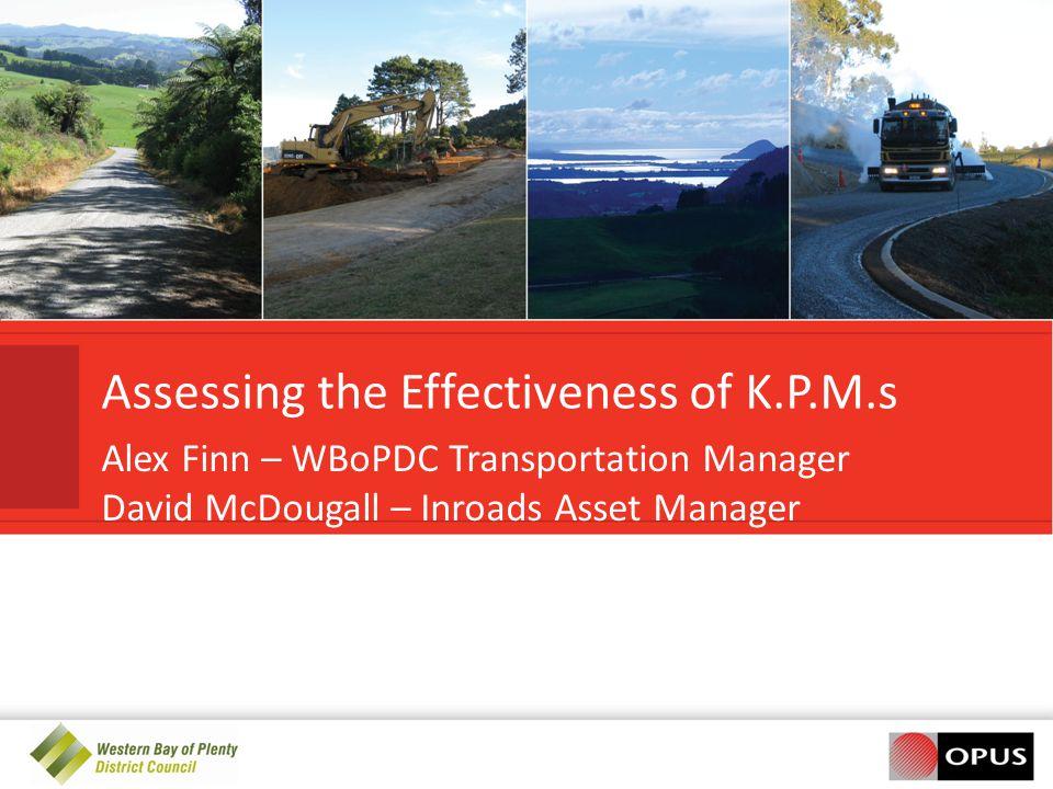 Assessing the Effectiveness of K.P.M.s Alex Finn – WBoPDC Transportation Manager David McDougall – Inroads Asset Manager
