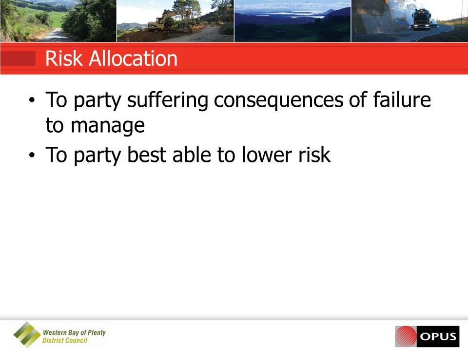 Risk Allocation To party suffering consequences of failure to manage To party best able to lower risk