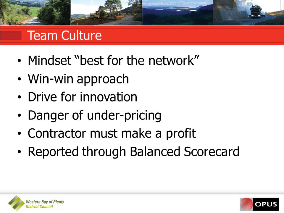 Team Culture Mindset best for the network Win-win approach Drive for innovation Danger of under-pricing Contractor must make a profit Reported through Balanced Scorecard