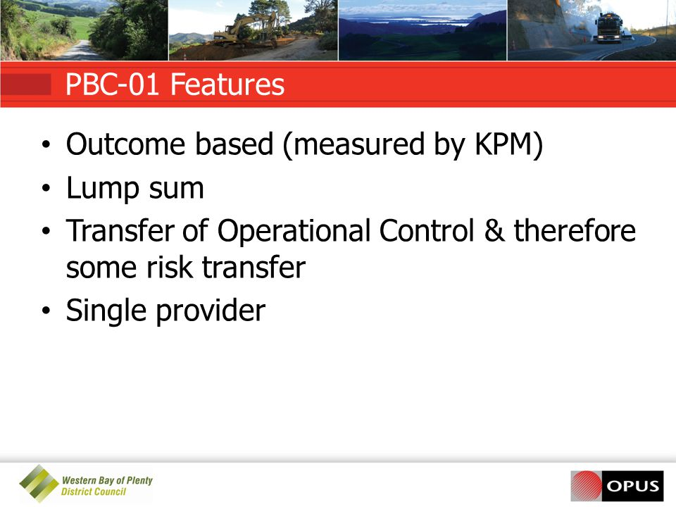 PBC-01 Features Outcome based (measured by KPM) Lump sum Transfer of Operational Control & therefore some risk transfer Single provider