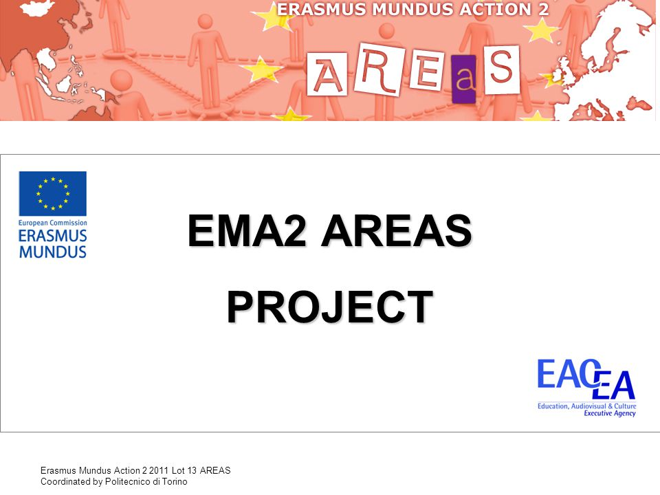 Erasmus Mundus Action 2 2011 Lot 13 AREAS Coordinated by Politecnico di Torino EMA2 AREAS PROJECT