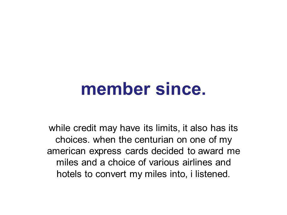 19 member since. while credit may have its limits, it also has its choices.