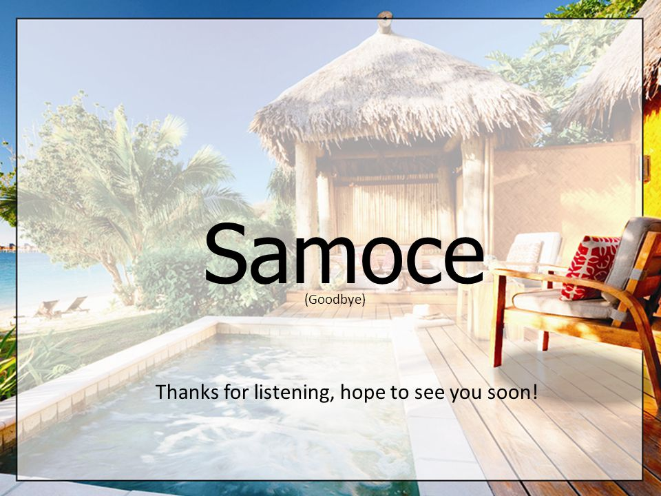 Samoce Thanks for listening, hope to see you soon! (Goodbye)