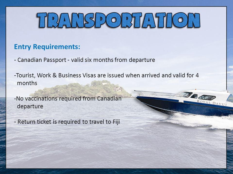 Entry Requirements: - Canadian Passport - valid six months from departure -Tourist, Work & Business Visas are issued when arrived and valid for 4 mont