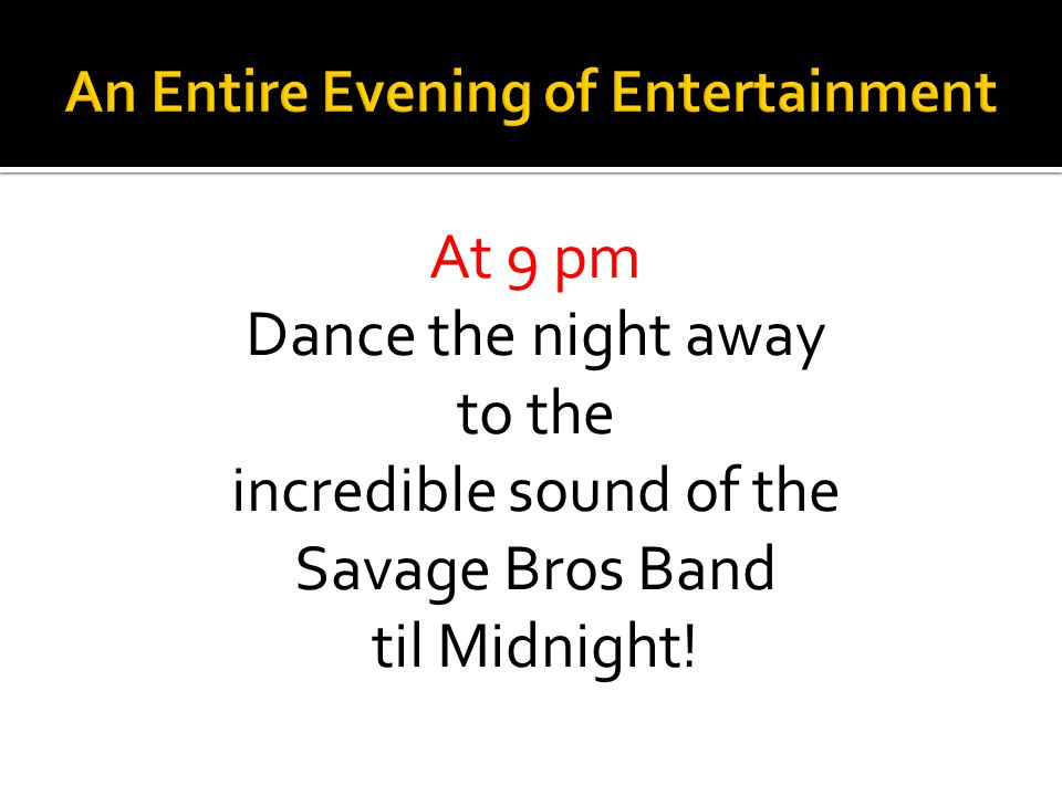 At 9 pm Dance the night away to the incredible sound of the Savage Bros Band til Midnight!