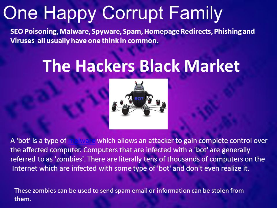 One Happy Corrupt Family SEO Poisoning, Malware, Spyware, Spam, Homepage Redirects, Phishing and Viruses all usually have one think in common.