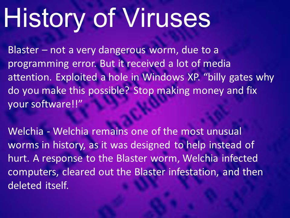 History of Viruses Blaster – not a very dangerous worm, due to a programming error.