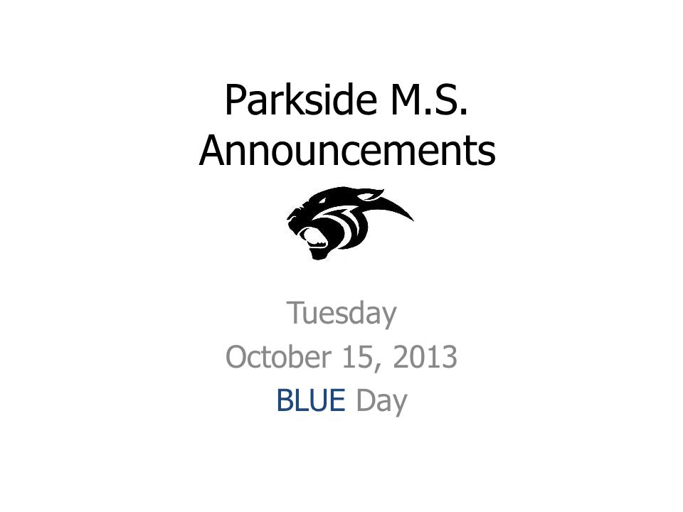 Parkside M.S. Announcements Tuesday October 15, 2013 BLUE Day