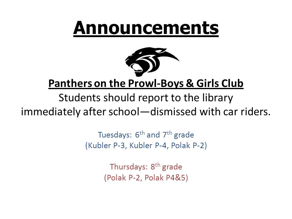 Announcements Panthers on the Prowl-Boys & Girls Club Students should report to the library immediately after schooldismissed with car riders.