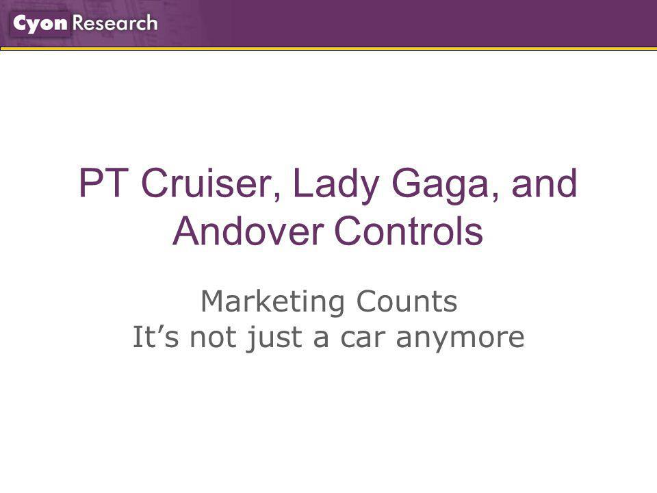 PT Cruiser, Lady Gaga, and Andover Controls Marketing Counts Its not just a car anymore