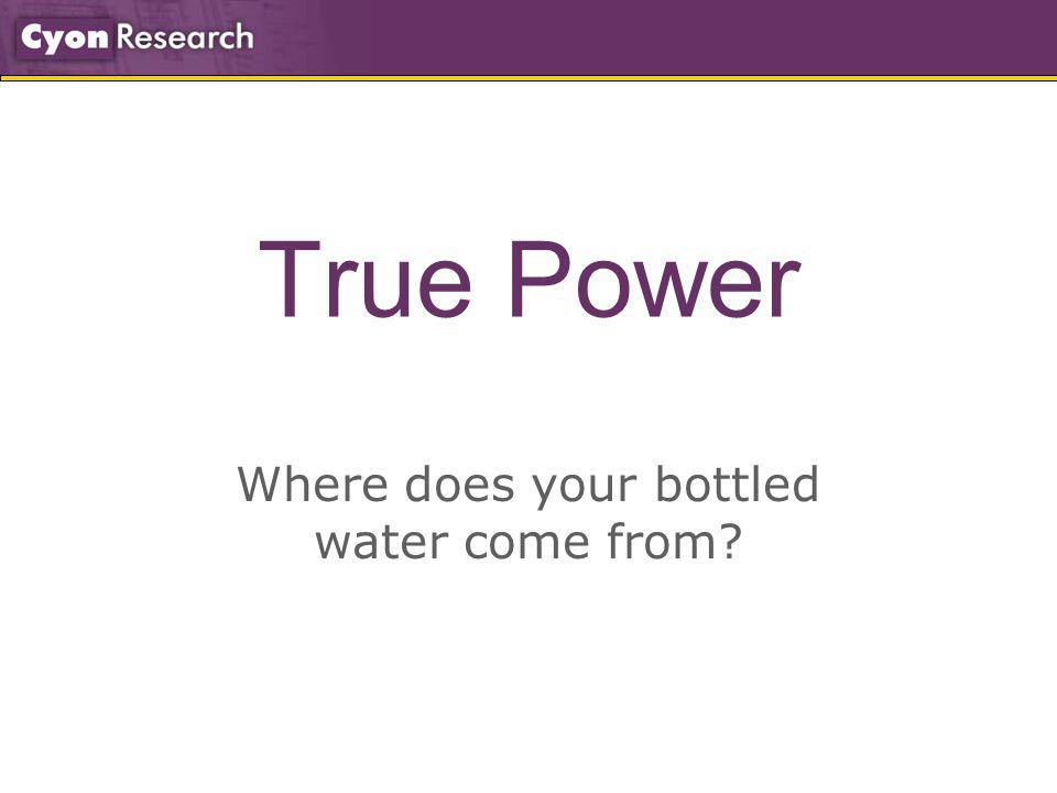 True Power Where does your bottled water come from?