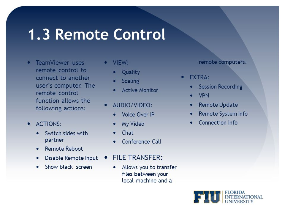 1.3 Remote Control TeamViewer uses remote control to connect to another users computer.