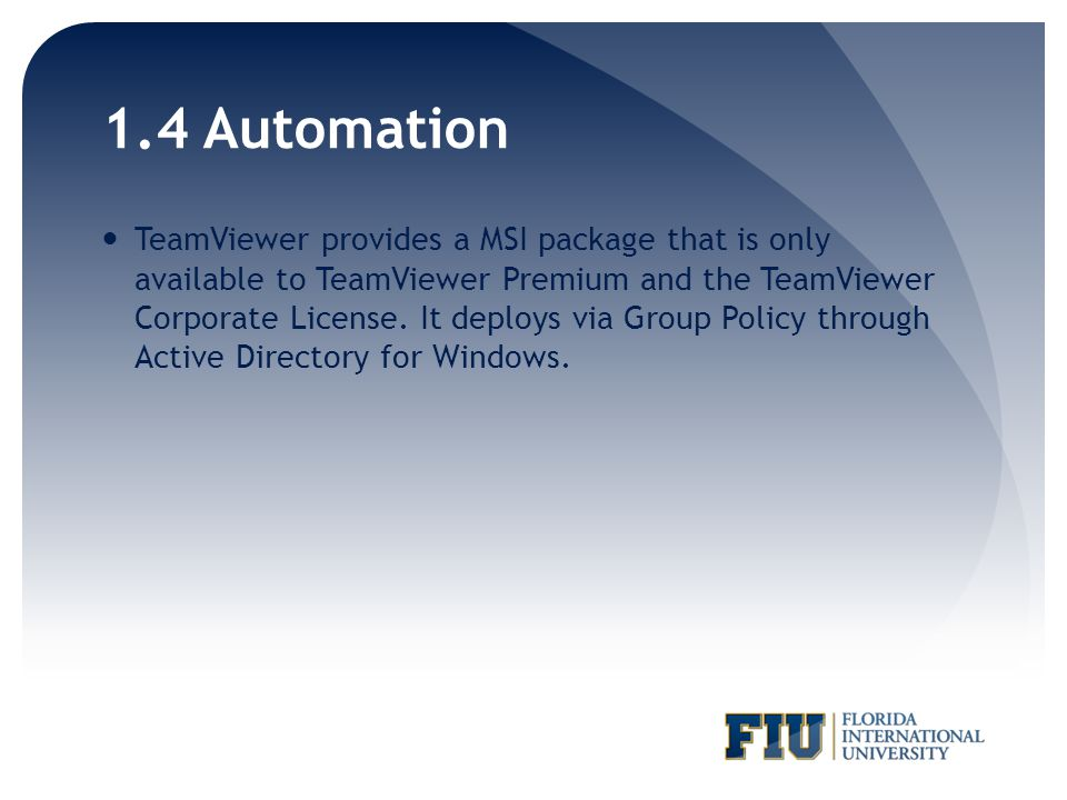 1.4 Automation TeamViewer provides a MSI package that is only available to TeamViewer Premium and the TeamViewer Corporate License.
