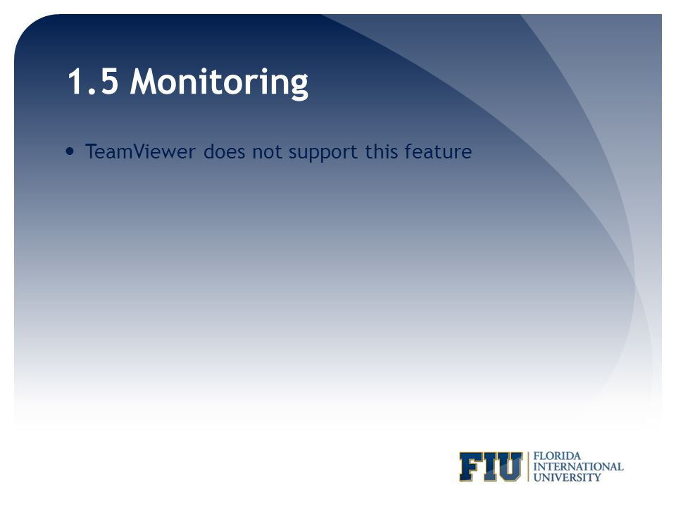 1.5 Monitoring TeamViewer does not support this feature