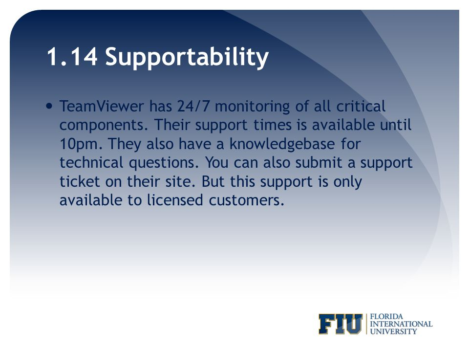 1.14 Supportability TeamViewer has 24/7 monitoring of all critical components.