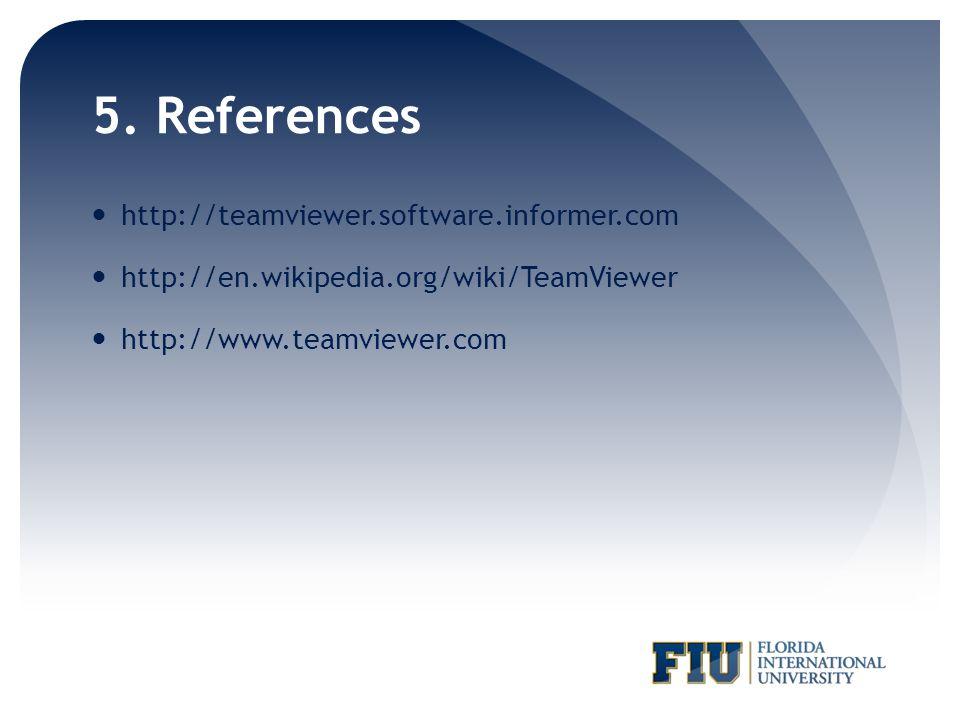 5. References http://teamviewer.software.informer.com http://en.wikipedia.org/wiki/TeamViewer http://www.teamviewer.com