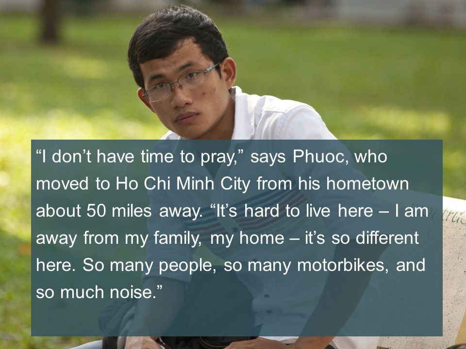 I dont have time to pray, says Phuoc, who moved to Ho Chi Minh City from his hometown about 50 miles away.