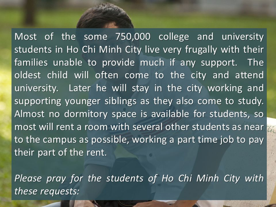 Most of the some 750,000 college and university students in Ho Chi Minh City live very frugally with their families unable to provide much if any support.