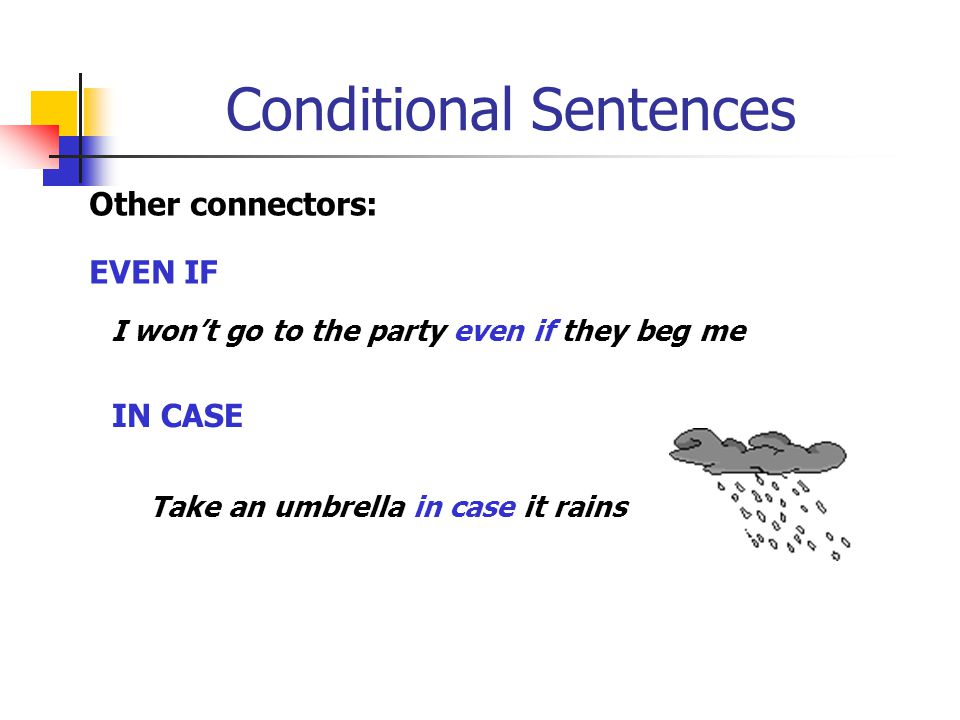 Conditional Sentences Other connectors: PROVIDED / PROVIDING (THAT)/ WITH THE CONDITION THAT/ AS LONG AS You can stay with the condition that you slee
