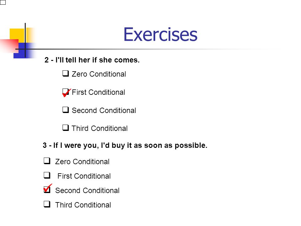 Exercises Identifying conditionals I. Choose the correct answer. 1 - If I drink tea in the morning, it makes me feel sick. Zero Conditional First Cond