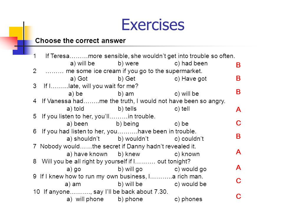 Exercises Finish these sentences using the correct verbal tense. 1.If they had listened, they.............................. (understand) 2.If he hadnt
