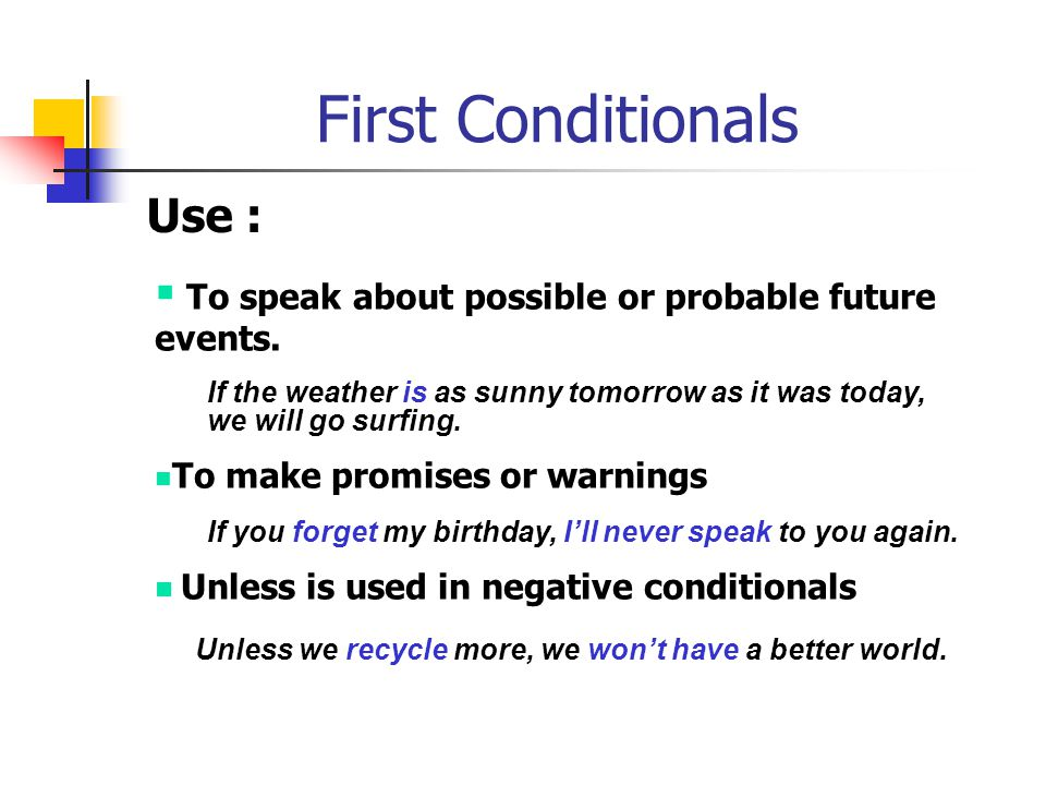 Conditional Sentences Variations: Type 1, 2 and 3 : If we are not careful, many species may become extinct.