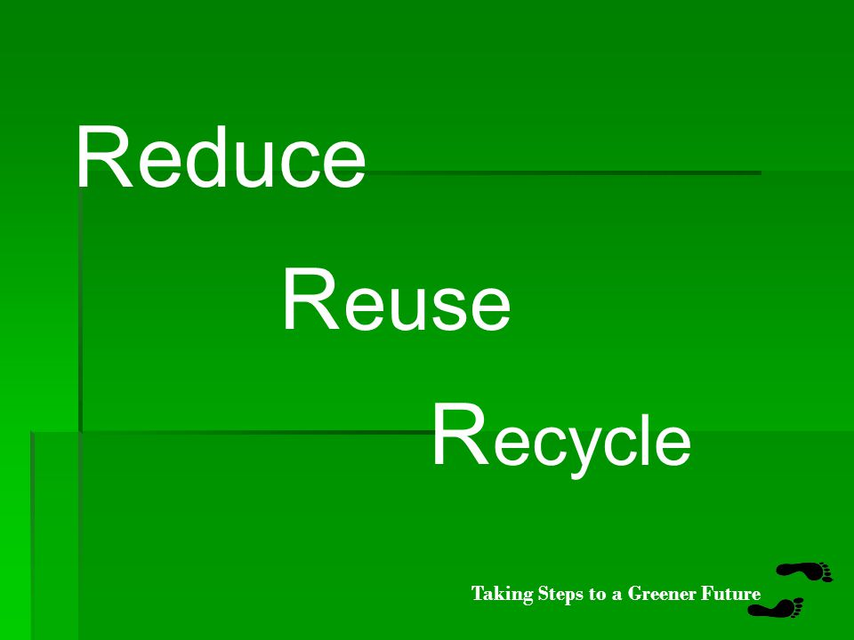 Taking Steps to a Greener Future 2 x 3 = 6 3 x 6 = 18 18 th letter is R