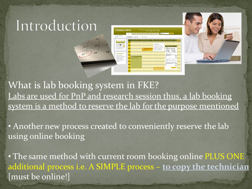 What is lab booking system in FKE? Labs are used for PnP and research session thus, a lab booking system is a method to reserve the lab for the purpos