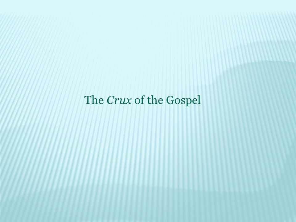 The Crux of the Gospel