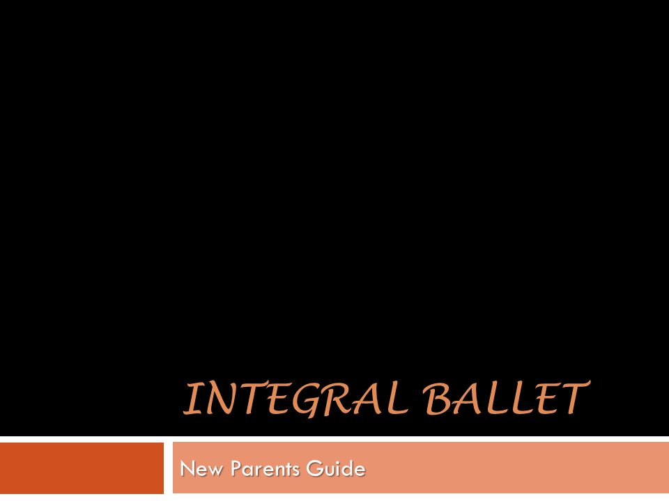 INTEGRAL BALLET New Parents Guide