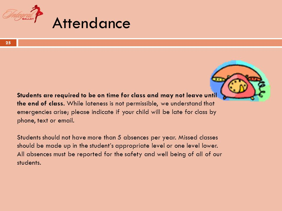 Attendance 25 Students are required to be on time for class and may not leave until the end of class.
