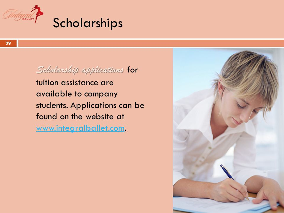 Scholarships 39 Scholarship applications Scholarship applications for tuition assistance are available to company students.