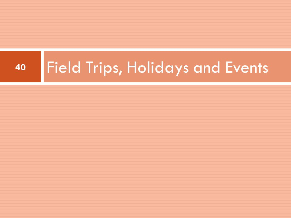 Field Trips, Holidays and Events 40