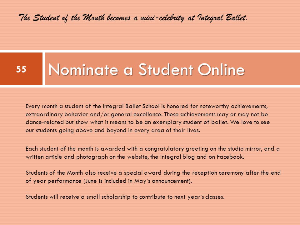 Nominate a Student Online 55 Each student of the month is awarded with a congratulatory greeting on the studio mirror, and a written article and photograph on the website, the Integral blog and on Facebook.