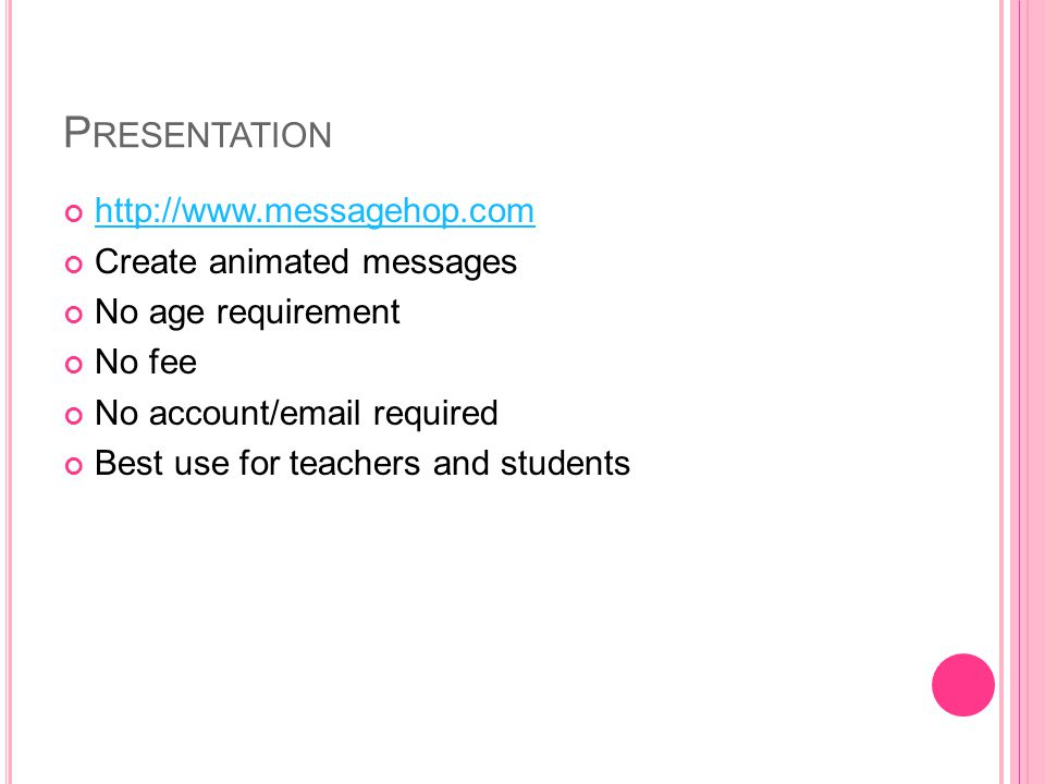 P RESENTATION http://www.messagehop.com Create animated messages No age requirement No fee No account/email required Best use for teachers and students