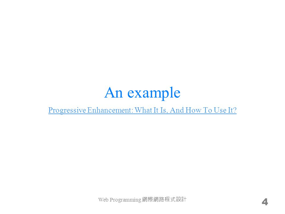 An example 4 Progressive Enhancement: What It Is, And How To Use It Web Programming